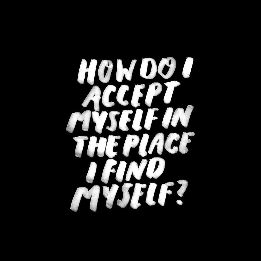 Timothy Goodman quote how do I accept myself in the place I find myself